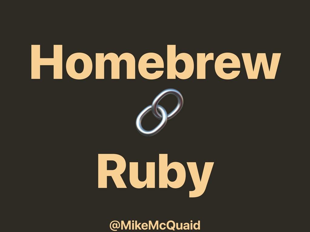 @MikeMcQuaid Homebrew  Ruby