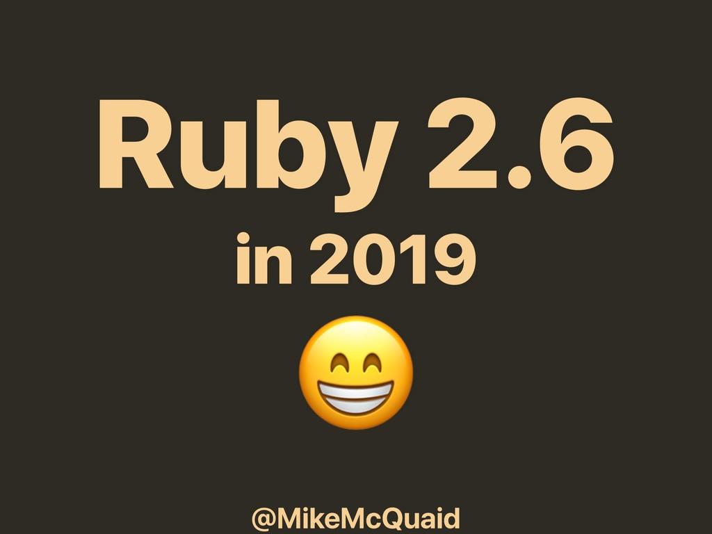 @MikeMcQuaid Ruby 2.6 in 2019