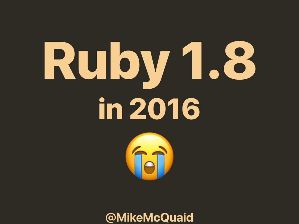 @MikeMcQuaid Ruby 1.8 in 2016