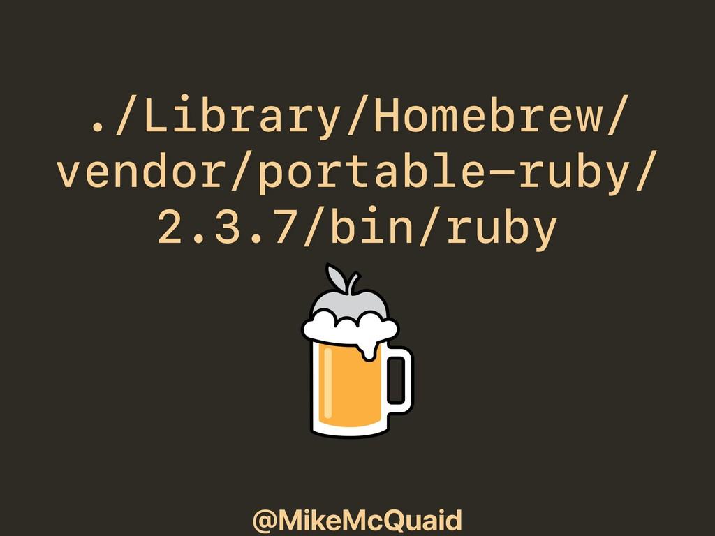 @MikeMcQuaid ./Library/Homebrew/ vendor/portabl...