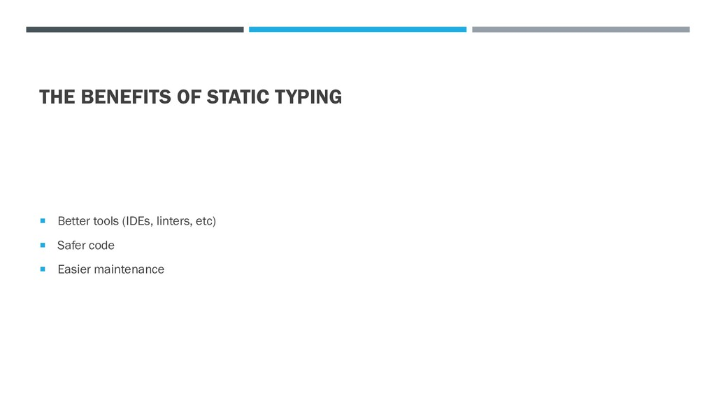 THE BENEFITS OF STATIC TYPING  Better tools (I...