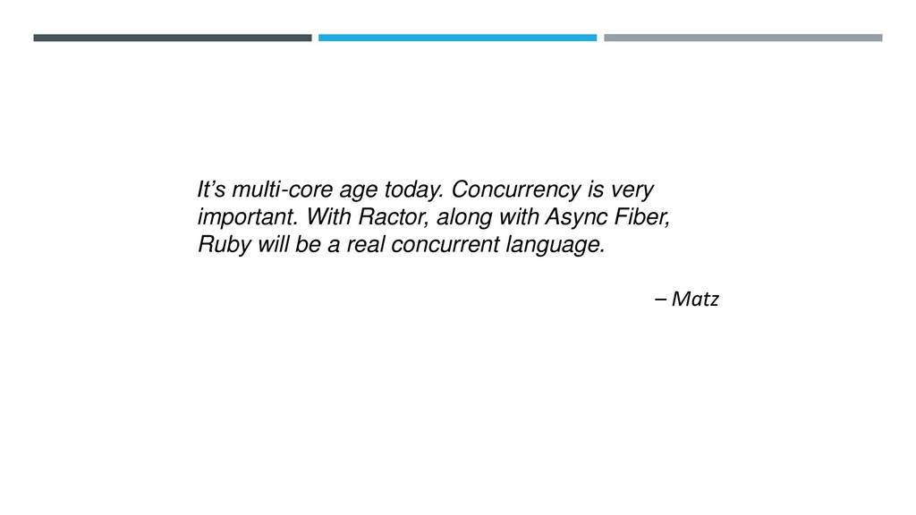 It's multi-core age today. Concurrency is very ...