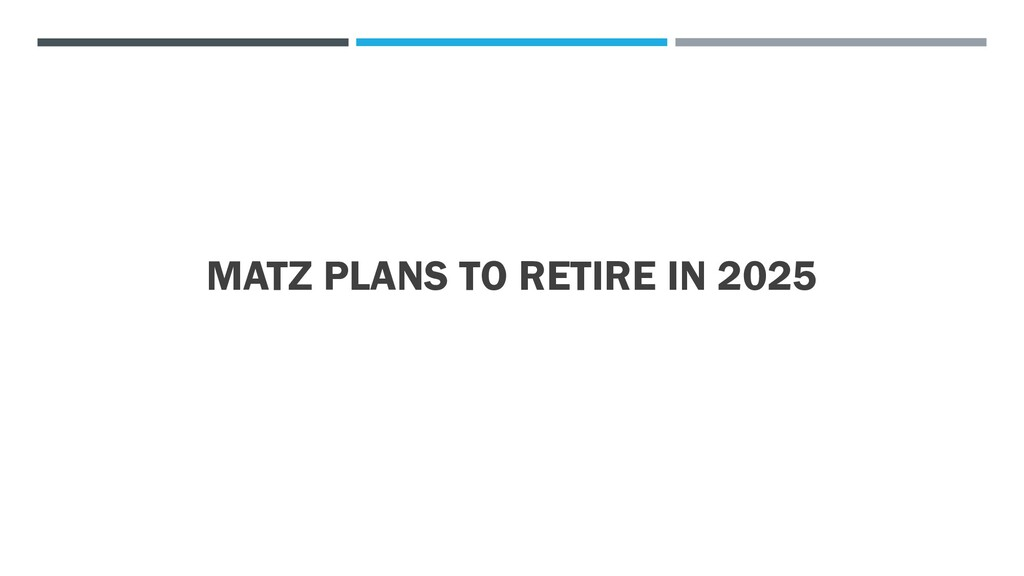 MATZ PLANS TO RETIRE IN 2025