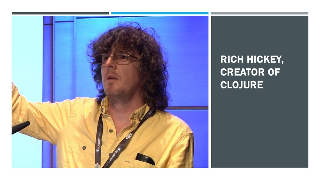 RICH HICKEY, CREATOR OF CLOJURE