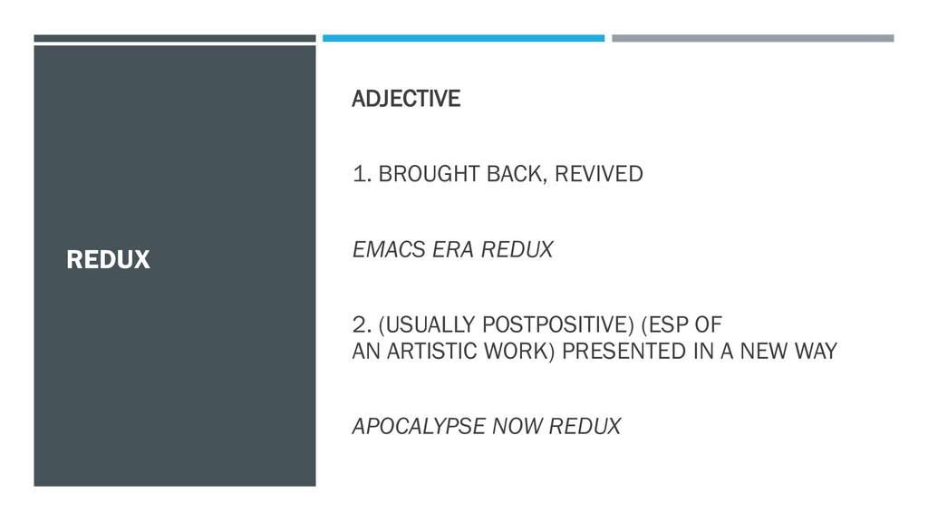 REDUX ADJECTIVE 1. BROUGHT BACK, REVIVED EMACS ...