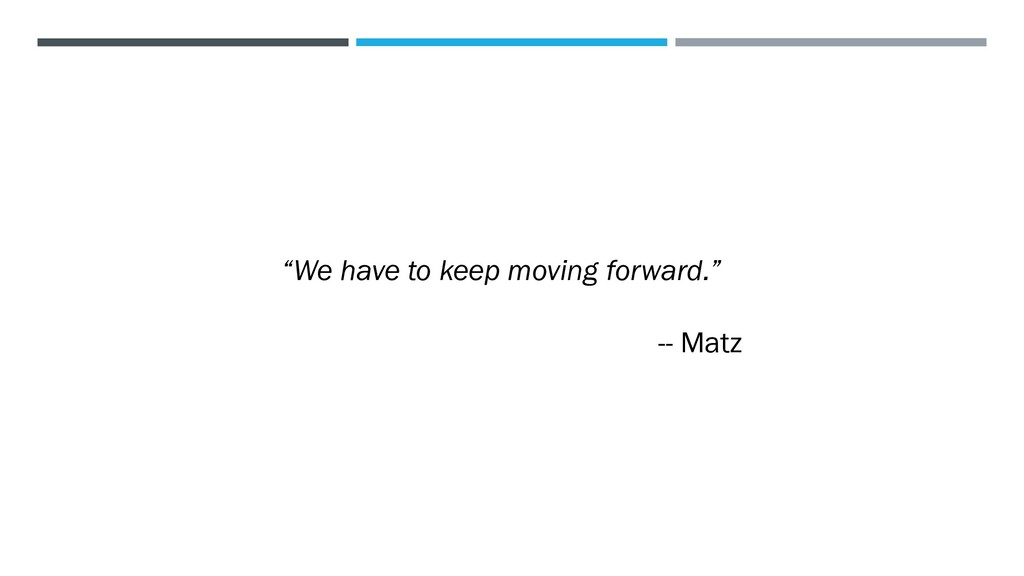 """We have to keep moving forward."" -- Matz"