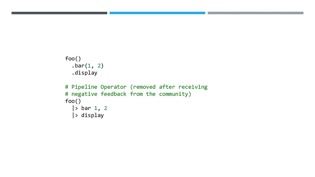 foo() .bar(1, 2) .display # Pipeline Operator (...
