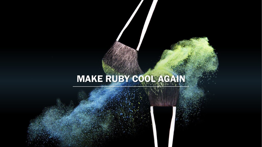 MAKE RUBY COOL AGAIN