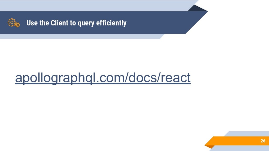 Use the Client to query efficiently 26 apollogr...