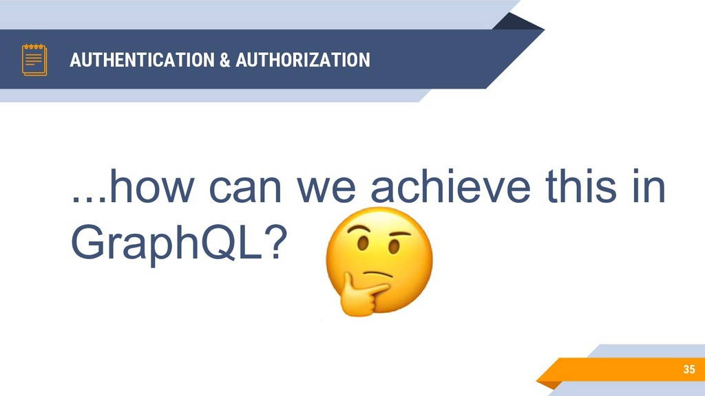 AUTHENTICATION & AUTHORIZATION 35 ...how can we...