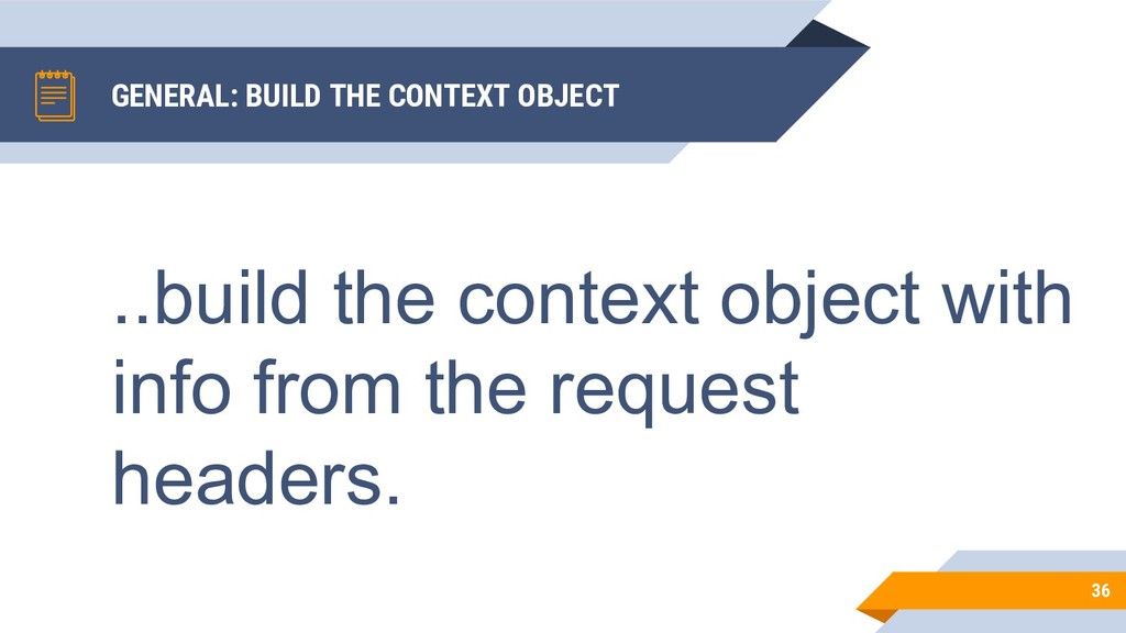 GENERAL: BUILD THE CONTEXT OBJECT 36 ..build th...