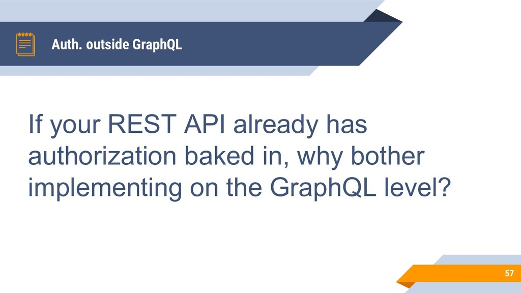 Auth. outside GraphQL 57 If your REST API alrea...