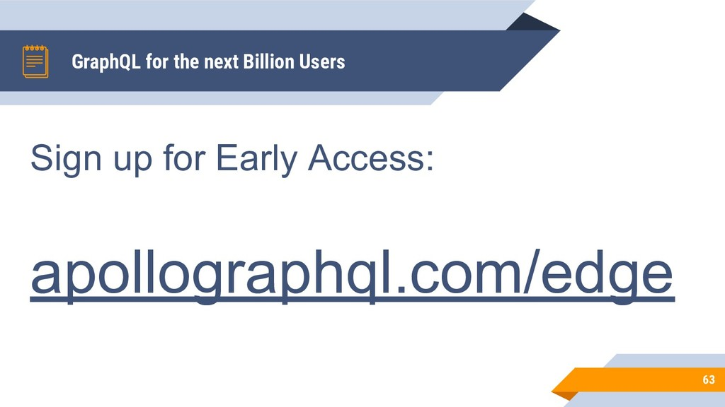 GraphQL for the next Billion Users 63 Sign up f...