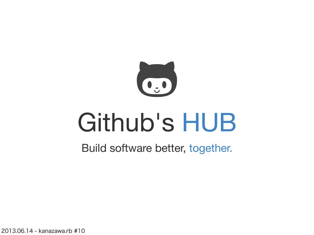 Github's HUB Build software better, together. ...