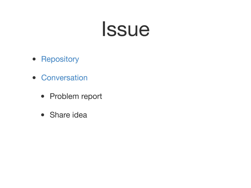 Issue • Repository • Conversation • Problem rep...
