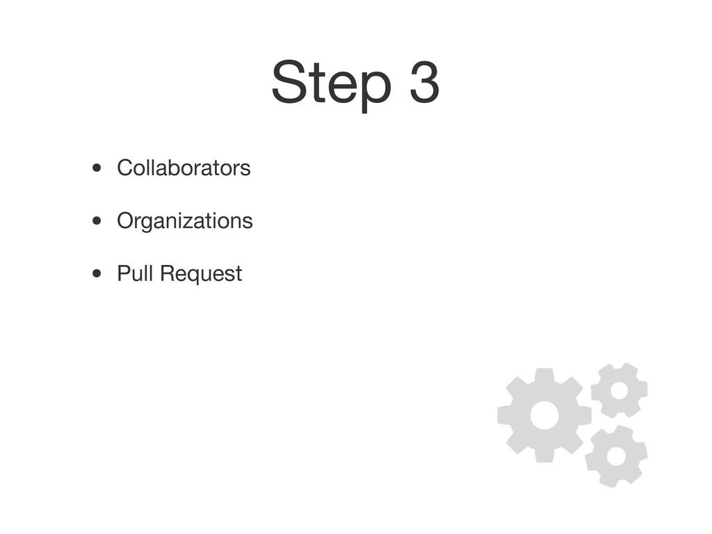Step 3 • Collaborators • Organizations • Pull R...