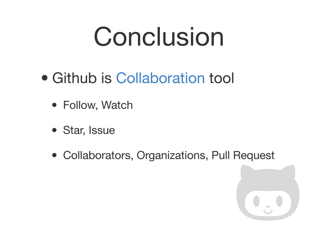 Conclusion •Github is Collaboration tool • Foll...