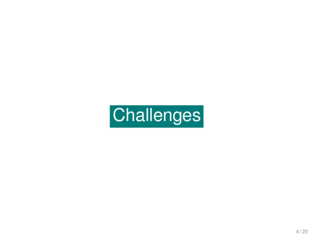 Challenges Challenges 4 / 20