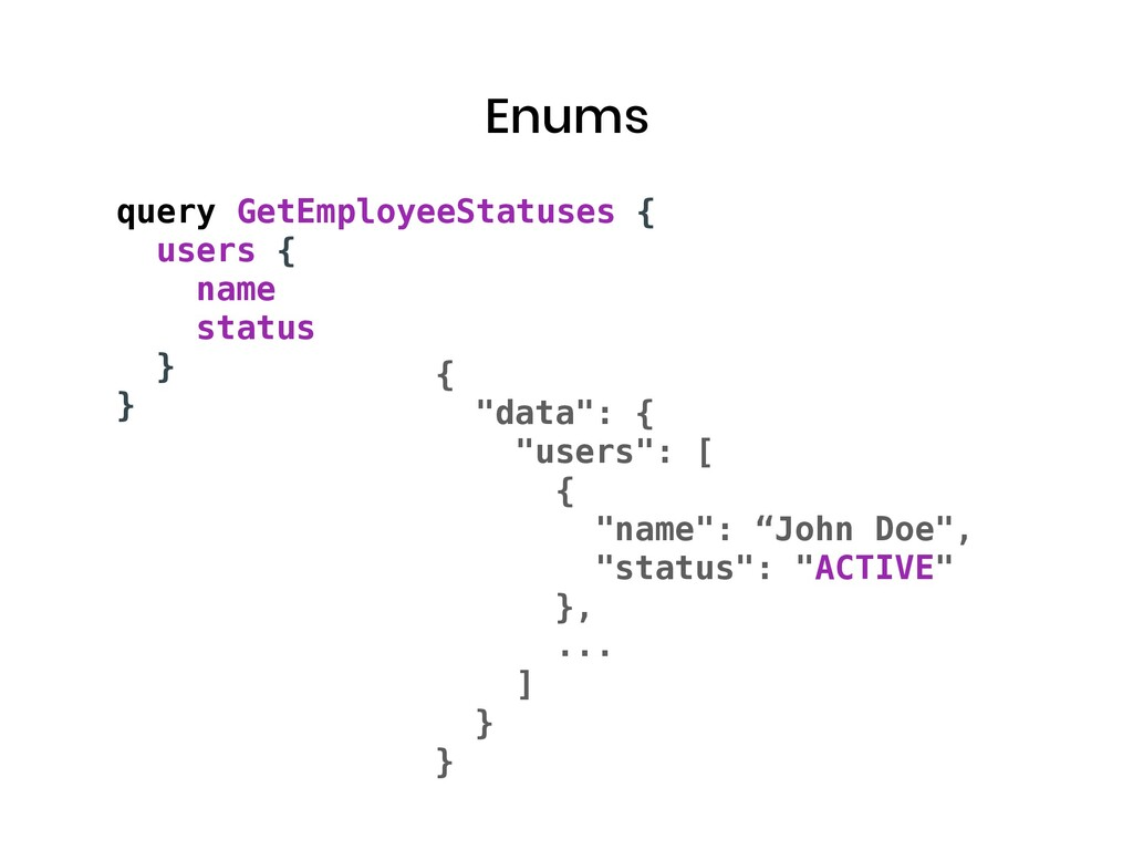 Enums query GetEmployeeStatuses { users { name ...
