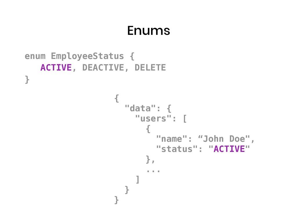 "Enums { ""data"": { ""users"": [ { ""name"": ""John Do..."