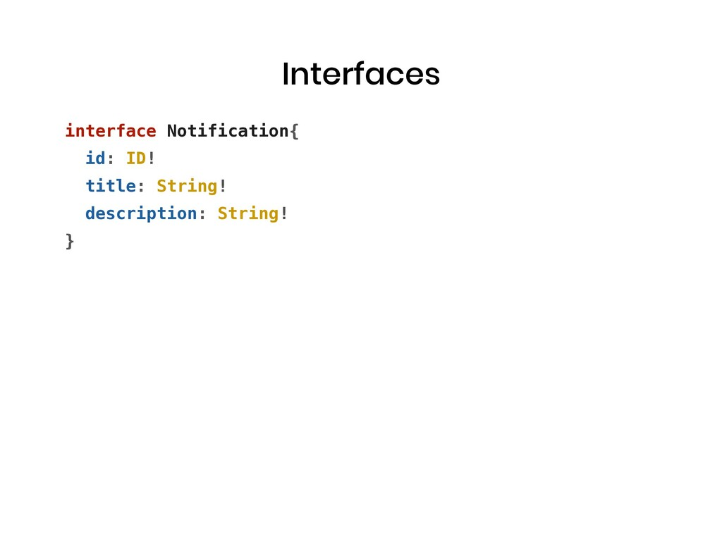 Interfaces interface Notification{ id: ID! titl...