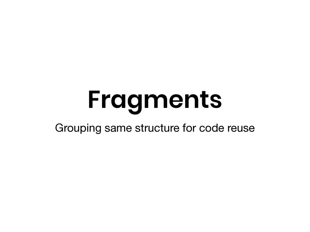 Fragments Grouping same structure for code reuse