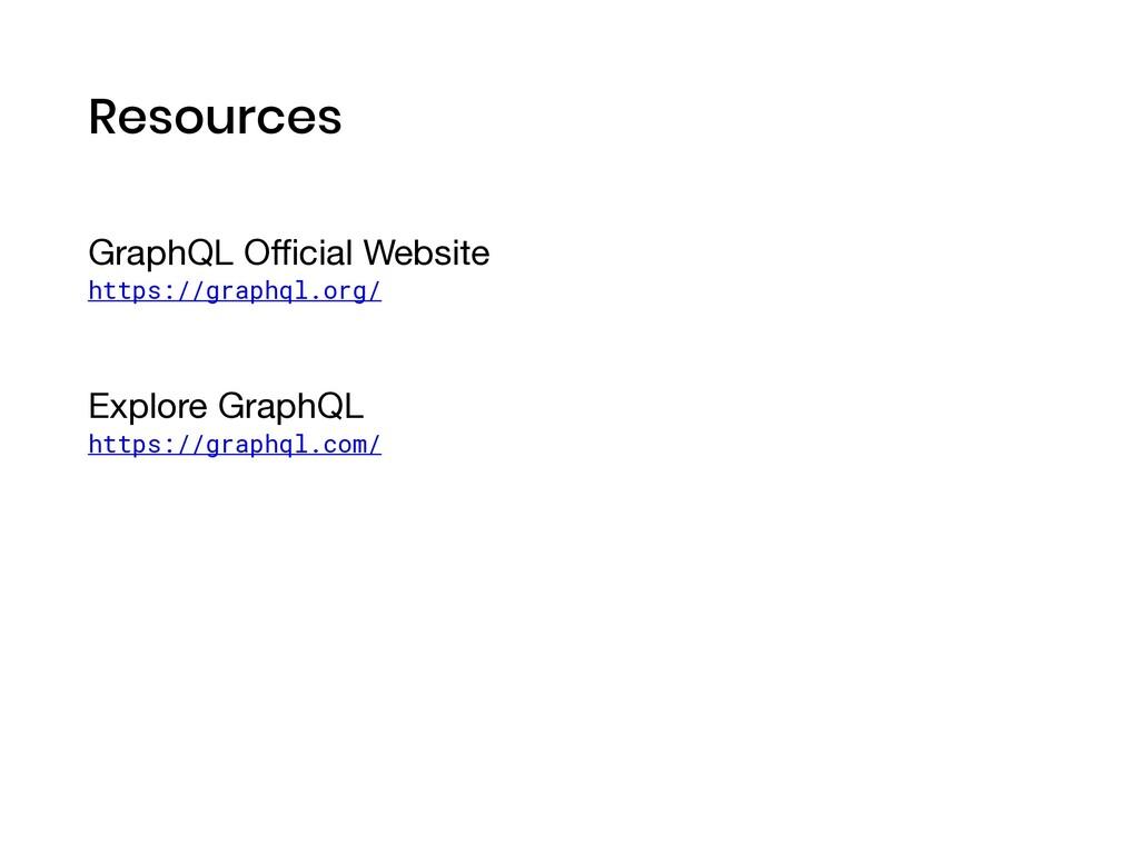 Resources GraphQL Official Website  https://graph...
