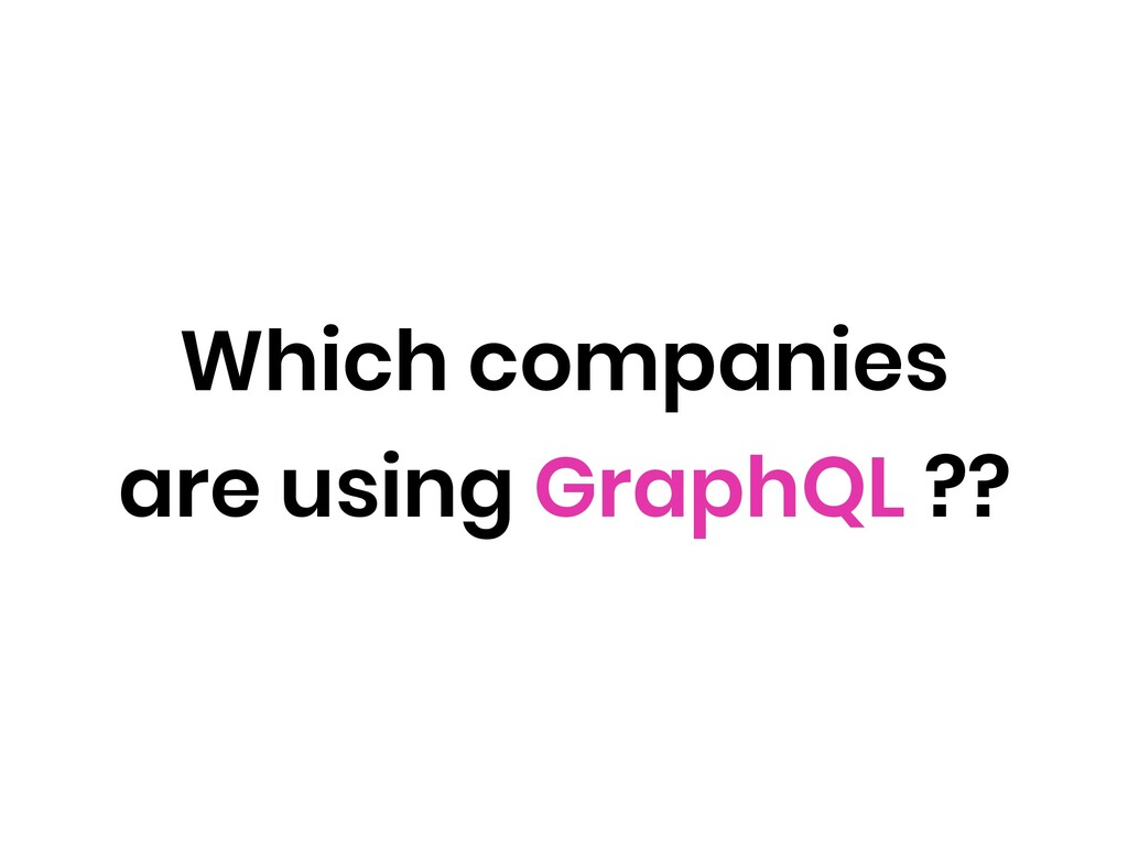 Which companies are using GraphQL ??