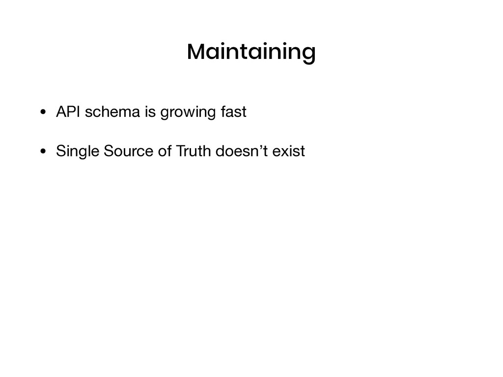 Maintaining • API schema is growing fast  • Sin...