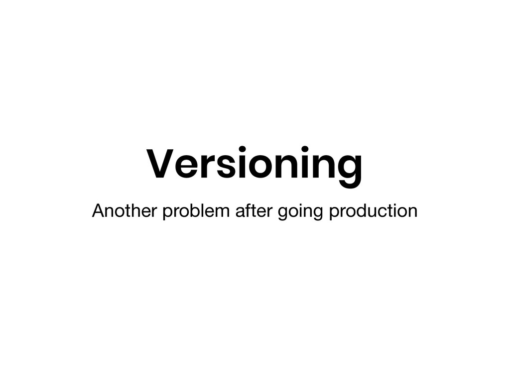 Versioning Another problem after going producti...
