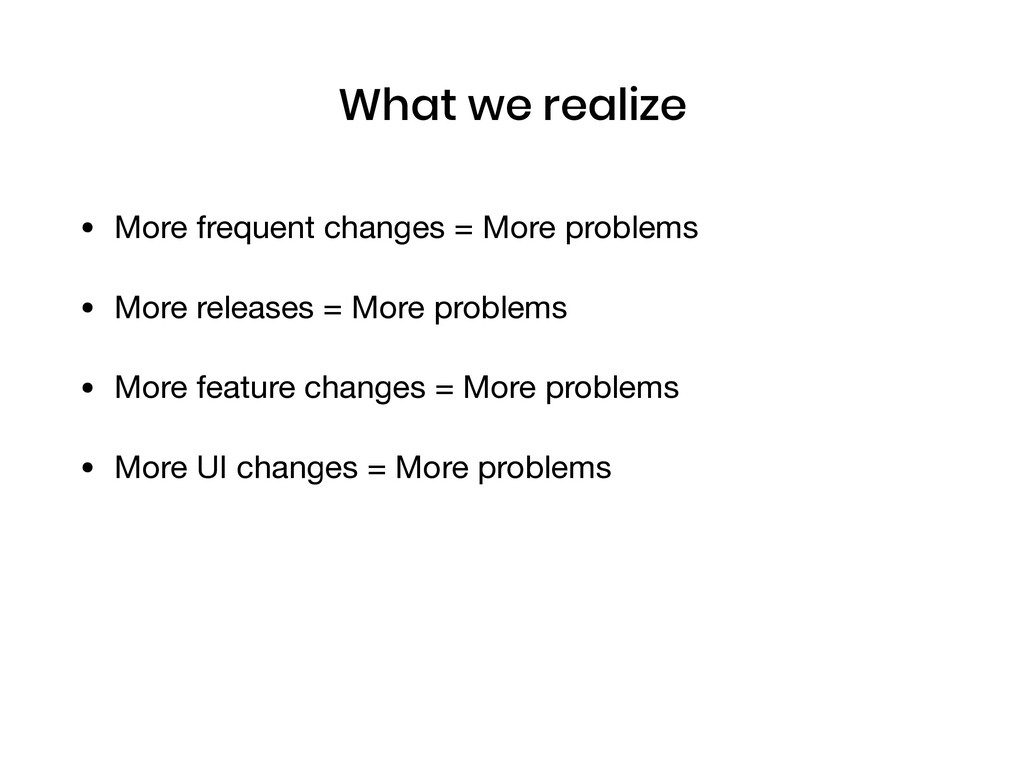 What we realize • More frequent changes = More ...