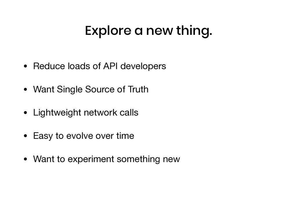 Explore a new thing. • Reduce loads of API deve...