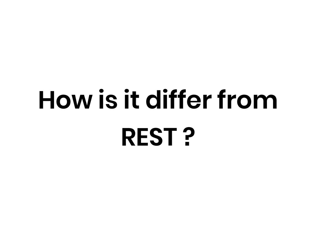 How is it differ from REST ?