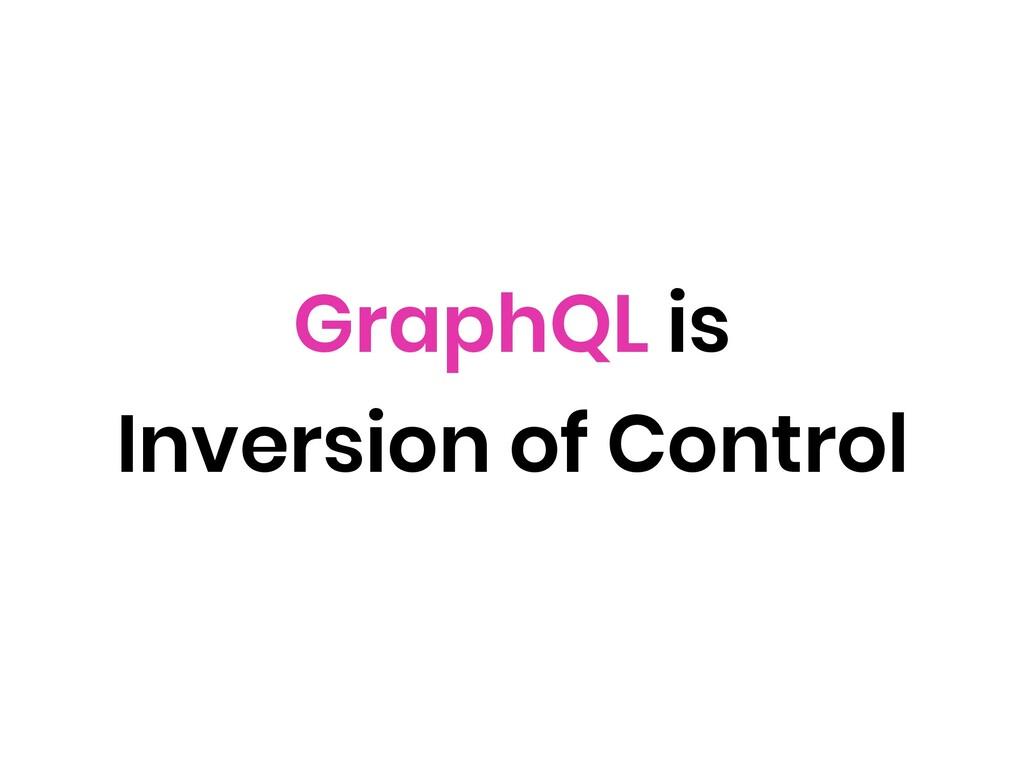 GraphQL is Inversion of Control