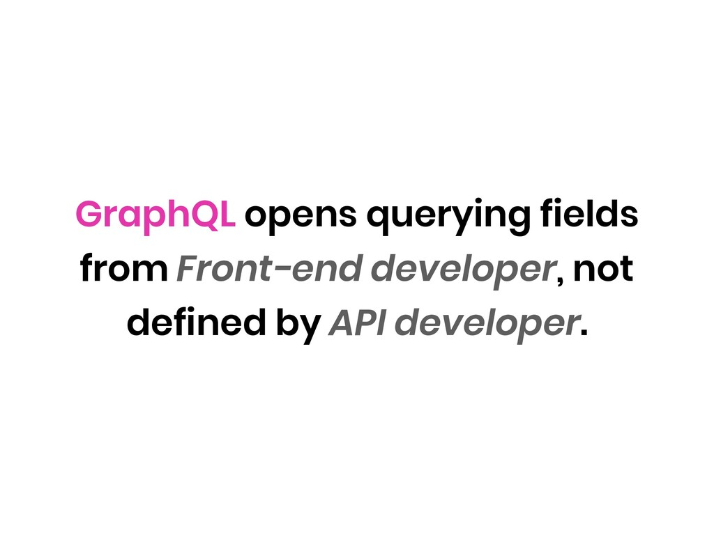 GraphQL opens querying fields from Front-end de...