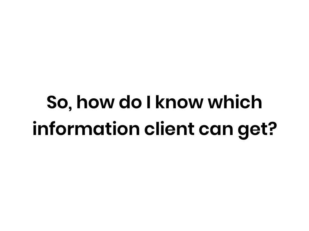 So, how do I know which information client can ...