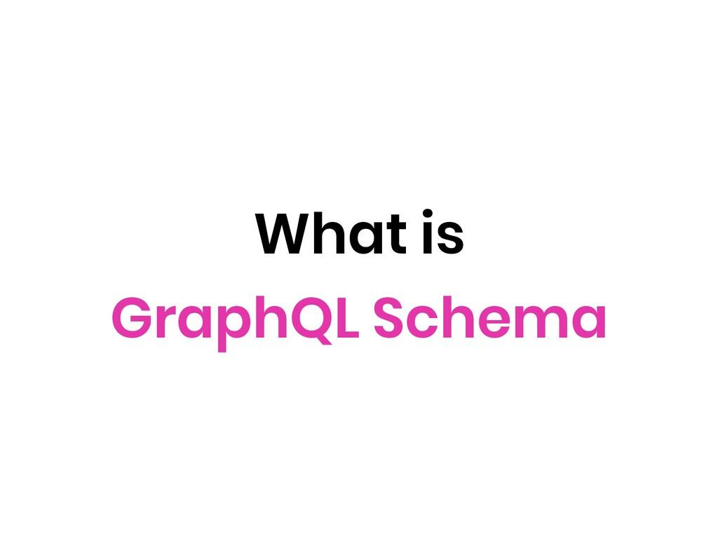 What is GraphQL Schema