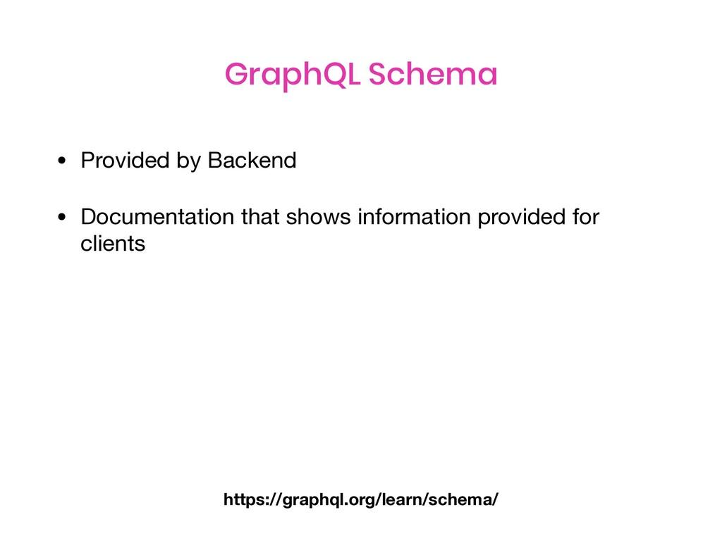 GraphQL Schema • Provided by Backend  • Documen...