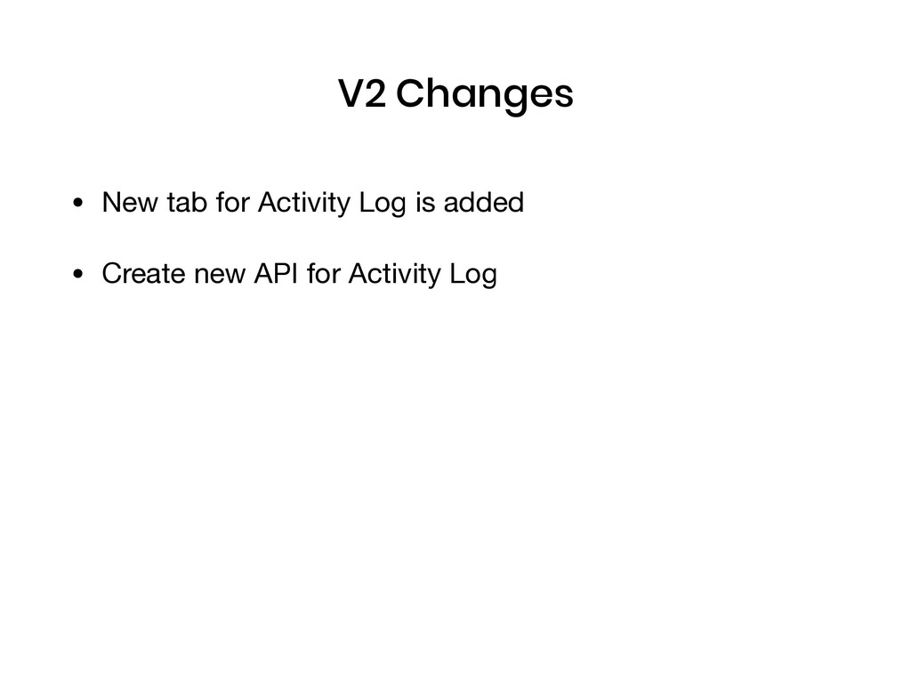 V2 Changes • New tab for Activity Log is added ...