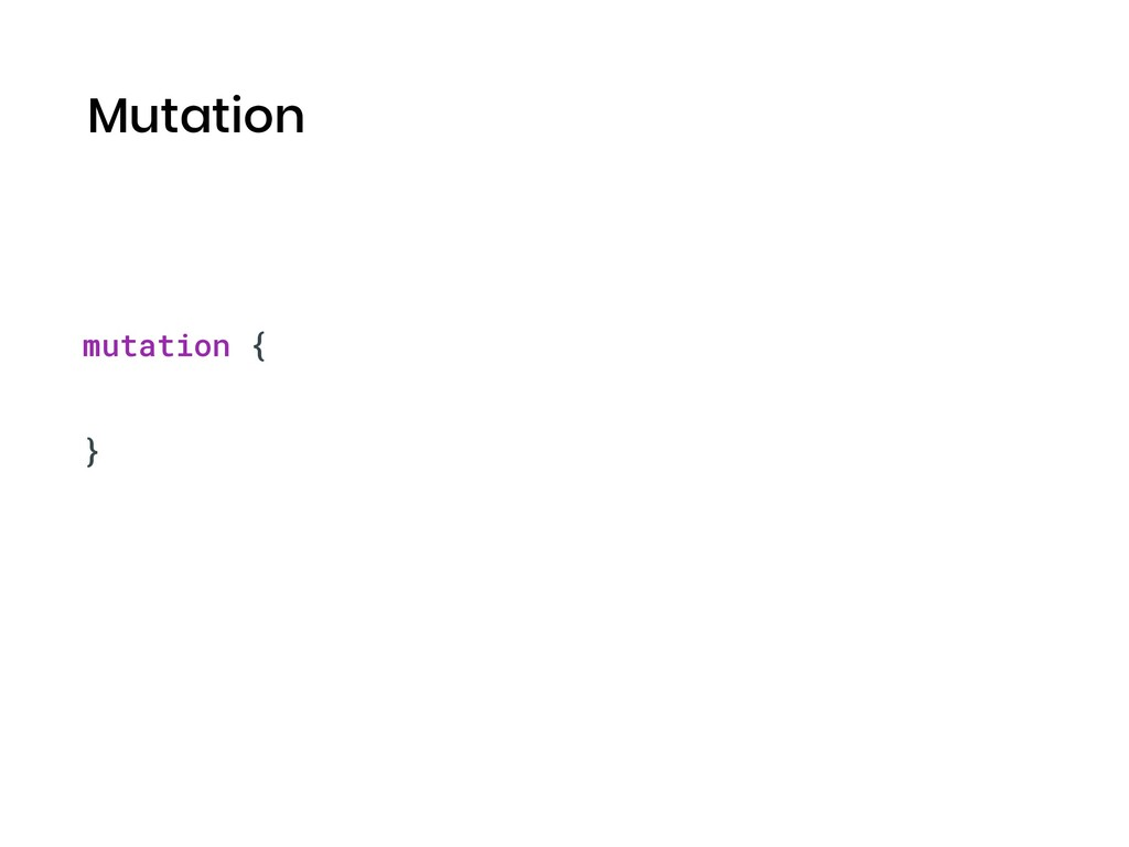 Mutation mutation { }