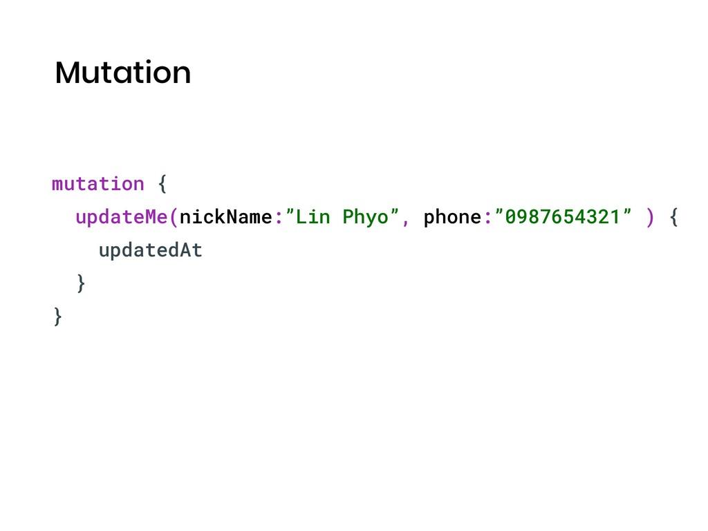 "Mutation mutation { updateMe(nickName:""Lin Phyo..."