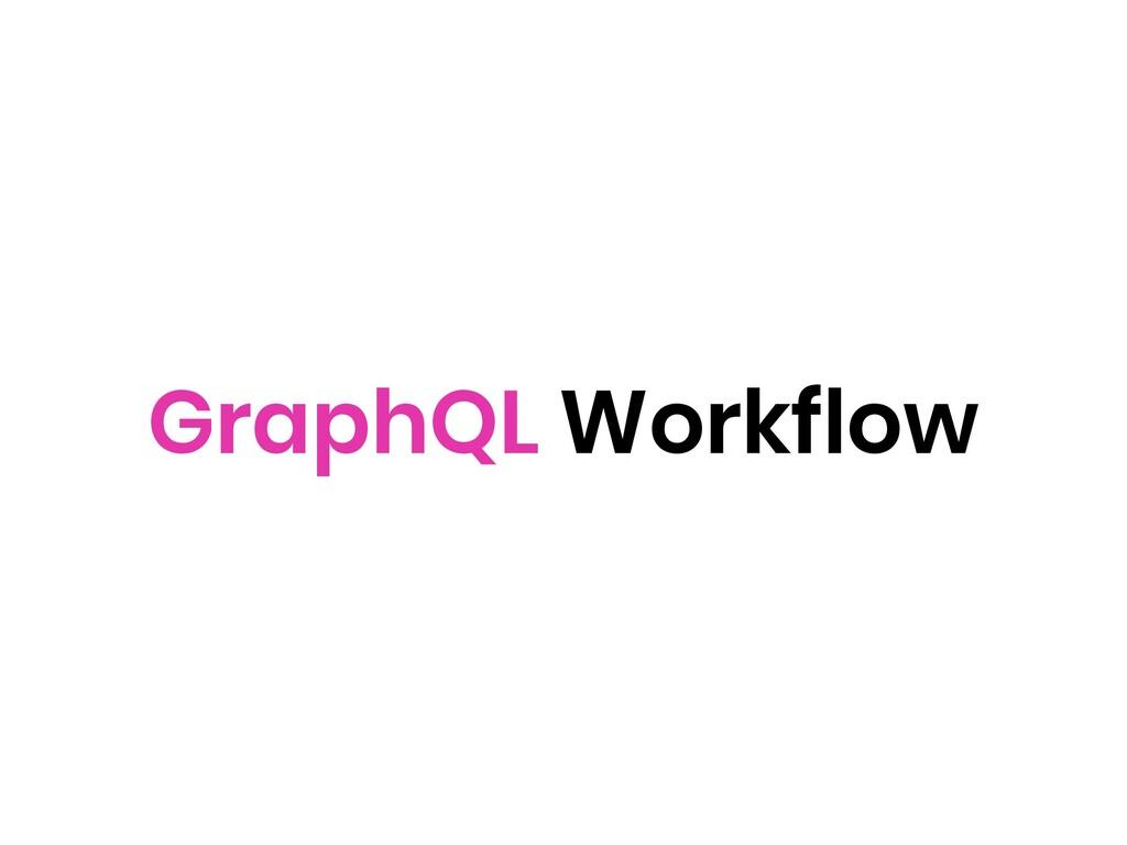 GraphQL Workflow