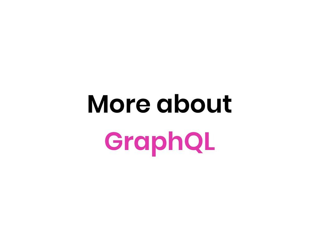 More about GraphQL