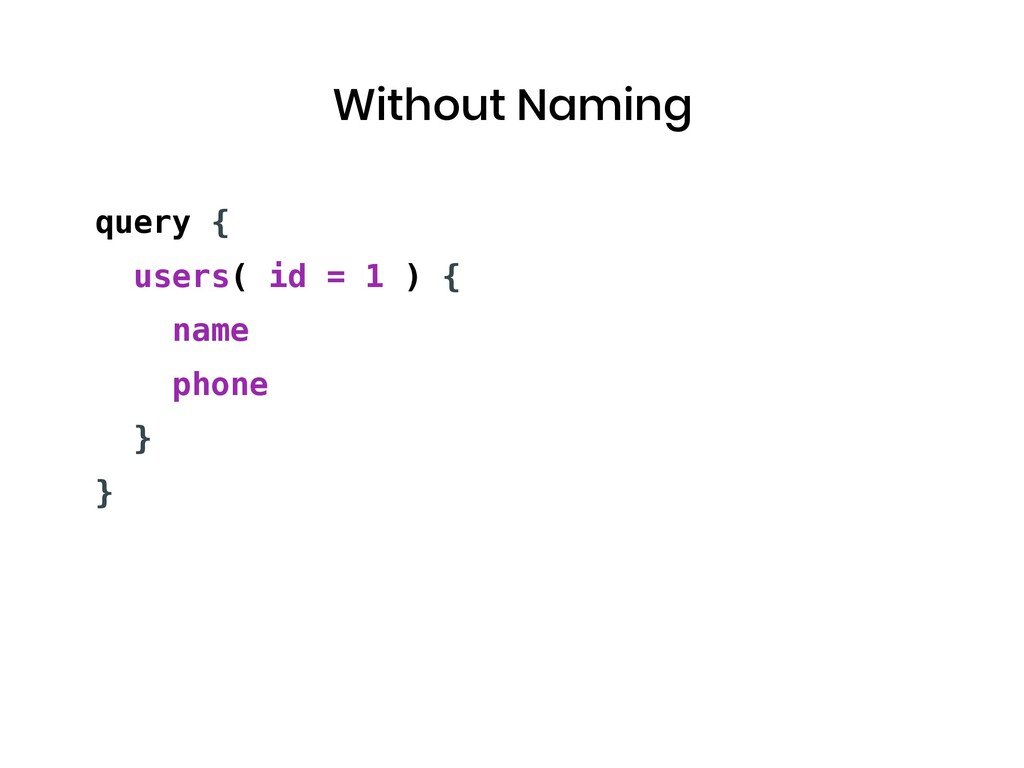 Without Naming query { users( id = 1 ) { name p...