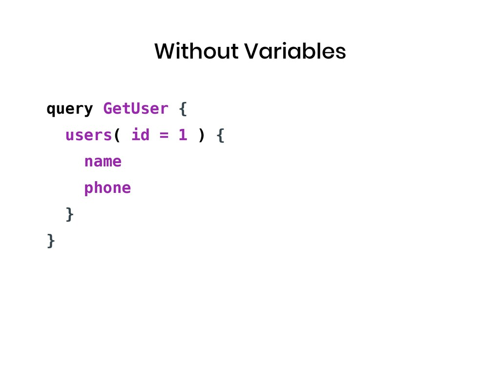 Without Variables query GetUser { users( id = 1...