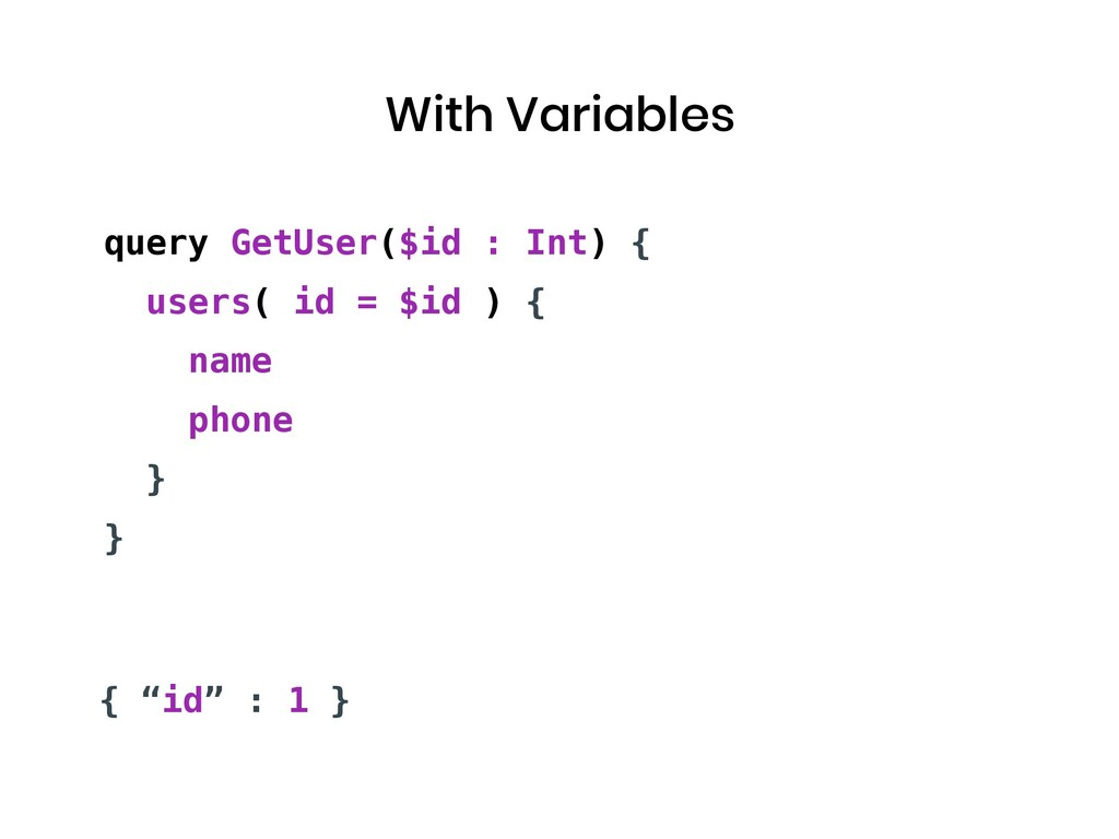 With Variables query GetUser($id : Int) { users...