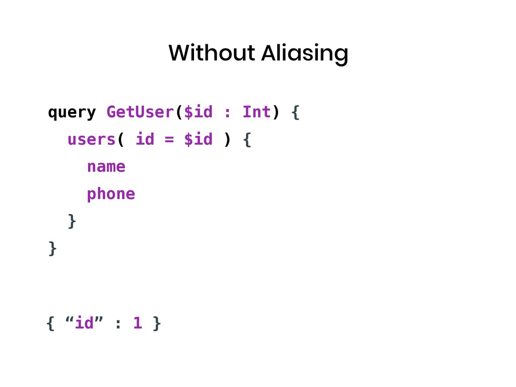 Without Aliasing query GetUser($id : Int) { use...