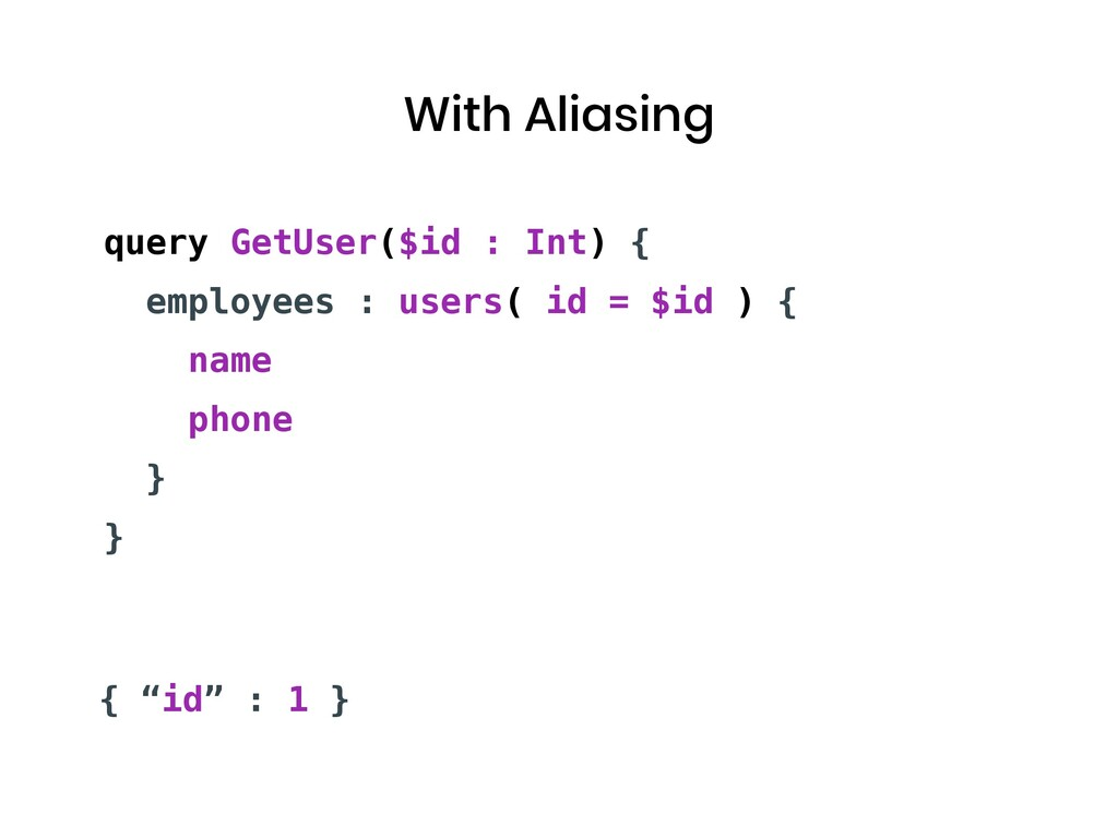 With Aliasing query GetUser($id : Int) { employ...