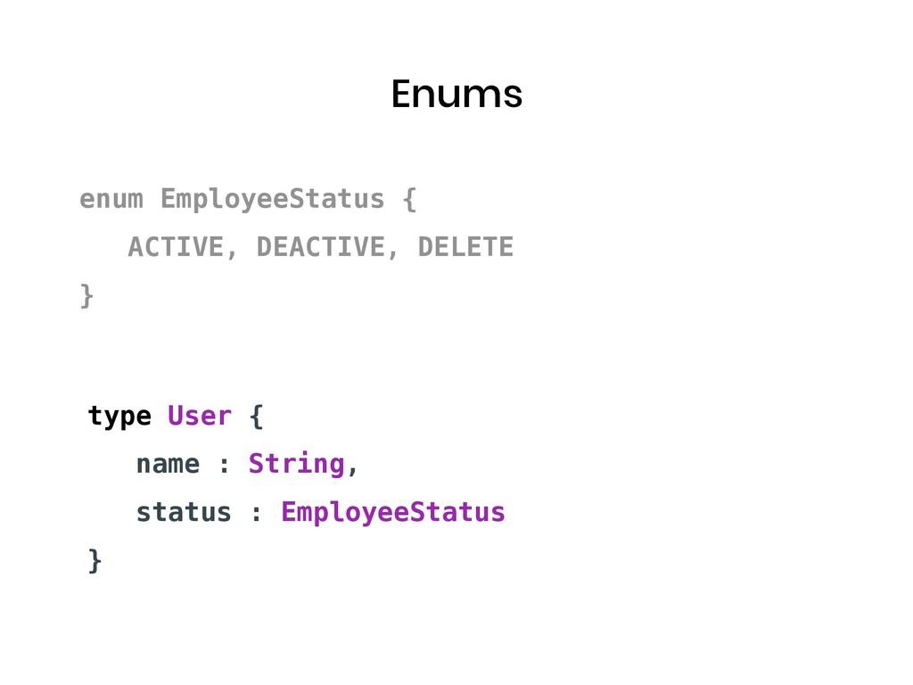 Enums enum EmployeeStatus { ACTIVE, DEACTIVE, D...