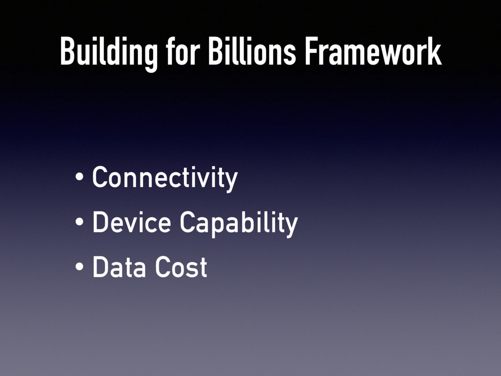 Building for Billions Framework • Connectivity ...